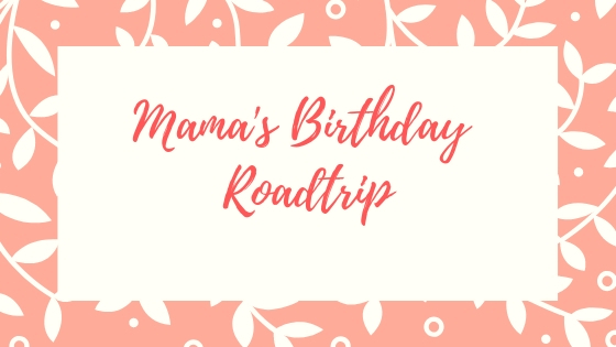 Mama's Birthday Road Trip
