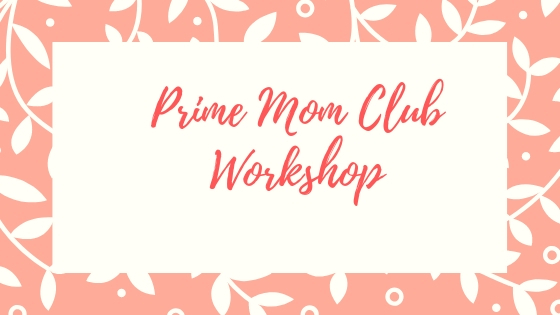 Prime Mom Club Workshop