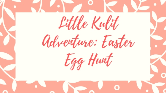 Little Kulit Adventure: Easter Egg Hunt