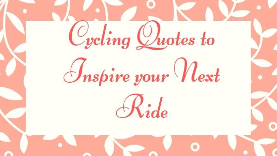 8 Cycling Quotes To Inspire Your Next Ride